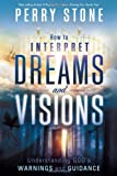 How to Interpret Dreams and Visions: Understanding Gods warnings and guidance