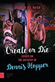 "Stephen Lee Naish, ""Create or Die: Essays on the Artistry of Dennis Hopper"" (Amsterdam UP, 2016)"