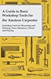 img - for A Guide to Basic Workshop Tools for the Amateur Carpenter - Including Tools for Measuring and Marking, Saws, Hammers, Chisels and Planing by Anon. (2014-10-24) book / textbook / text book