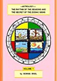 img - for Astrology-The Rhythm of the Seasons and the Secret of the Zodiac Signs-Volume 1 (The Rhythm of the Seasons and the Secret of the Zodizc Signs) book / textbook / text book