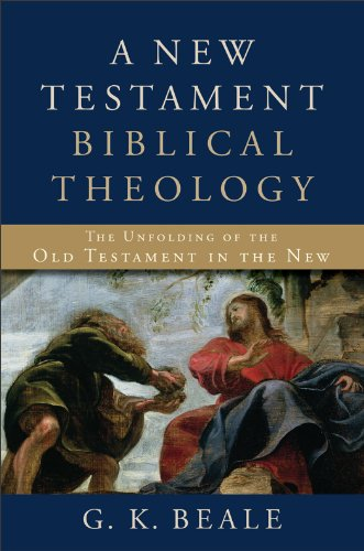 New Testament Biblical Theology, A: The Unfolding of the Old Testament in the New