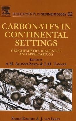 Carbonates in Continental Settings, Volume 62: Geochemistry, Diagenesis and Applications (Developments in Sedimentology)