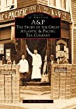 A & P: The Story of the Great Atlantic and Pacific Tea Company (NJ) (Images of America)