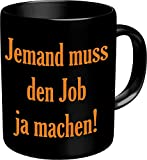 Fun Tasse Jemand muss den Job ja machen Lustiger Fun Kaffeebecher