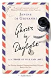 Janine di Giovanni Ghosts By Daylight: A Memoir of War and Love