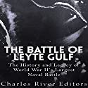 The Battle of Leyte Gulf: The History and Legacy of World War II's Largest Naval Battle Audiobook by  Charles River Editors Narrated by Colin Fluxman