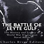 The Battle of Leyte Gulf: The History and Legacy of World War II's Largest Naval Battle |  Charles River Editors
