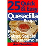 25 Quick & Easy Quesadilla Recipes ~ Ann Chambers