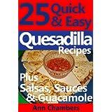 25 Quick & Easy Quesadilla Recipes ~ Ann Chambers