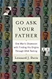 img - for Go Ask Your Father: One Man's Obsession with Finding His Origins Through DNA Testing book / textbook / text book