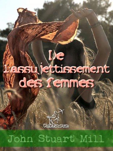 John Stuart Mill - De l'assujettissement des femmes (Traduit par Émile Cazelles et Annoté) (Classiques) (French Edition)