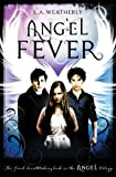Angel Fever: The Angel Trilogy (Book 3) by L.A. Weatherly
