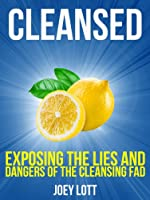 Cleansed: Exposing the Lies and Dangers of the Cleansing Fad (English Edition)