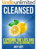 Cleansed: Exposing the Lies and Dangers of the Cleansing Fad