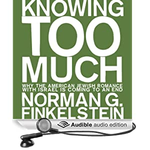 Knowing Too Much: Why the American Jewish Romance with Israel is Coming to an End (Unabridged)