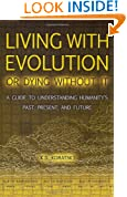 Living with Evolution or Dying without It: A Guide to Understanding Humanity's Past, Present, and Future