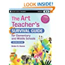 The Art Teacher's Survival Guide for Elementary and Middle Schools