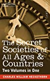 The Secret Societies of All Ages & Countries (Two Volumes in One) by Charles William Heckethorn