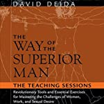 The Way of the Superior Man: The Teaching Sessions | David Deida
