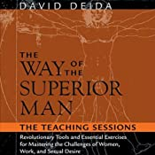 The Way of the Superior Man: The Teaching Sessions | [David Deida]