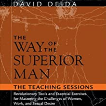 The Way of the Superior Man: The Teaching Sessions  by David Deida Narrated by David Deida