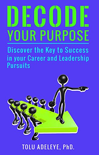 Decode Your Purpose: Discover the Key to Success in your Career and Leadership Pursuits PDF