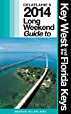 Delaplaines 2014 Long Weekend Guide to Key West & the Florida Keys (Long Weekend Guides)