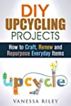 DIY Upcycling Projects: How to Craft,...
