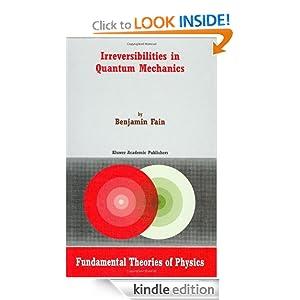 Irreversibilities in Quantum Mechanics (Fundamental Theories of Physics) B. Fain