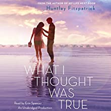 What I Thought Was True (       UNABRIDGED) by Huntley Fitzpatrick Narrated by Erin Spencer