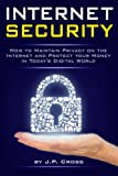 Internet Security: How to Maintain Privacy on the Internet and Protect your Money in Today s Digital World - ( Cyber Security | Internet Security | Internet Safety )
