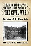 img - for Religion and Politics in Maryland on the Eve of the Civil War: The Letters of W. Wilkins Davis book / textbook / text book