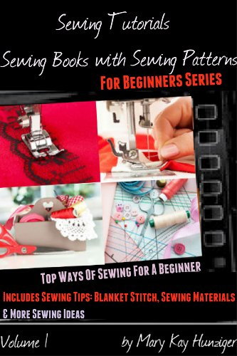 Sewing Tutorials: Sewing Books with Sewing Patterns For Beginners Series - Includes Sewing Tips: Blanket Stitch, Sewing Materials, More Sewing Ideas - ... 9 Ways Of Sewing For A Beginner Book 1)