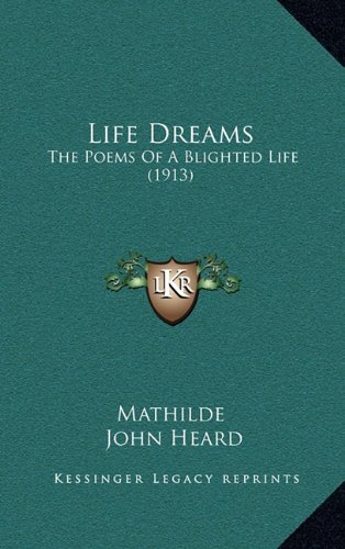 Life Dreams: The Poems of a Blighted Life (1913)