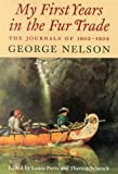 img - for My First Years in the Fur Trade: The Journals of 1802-1804 George Nelson (Rupert's Land Record Society) book / textbook / text book