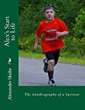 img - for Alex's Start to Life: The Autobiography of a Survivor book / textbook / text book