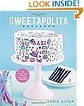 The Sweetapolita Bakebook: 75 Fancifu...