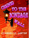img - for Chained to the Bondage Wall: The Billionaire Series (Book 7) (A BDSM Erotic Romance) book / textbook / text book