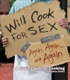 Will Cook for Sex Again, Again, and Again: A Guys Guide to Cooking: Intermediate Edition