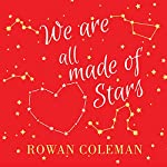 We Are All Made of Stars: A Novel | Rowan Coleman