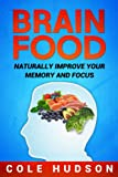 Brain Food: Superfoods to Naturally Improve Your Memory, Focus & Concentration