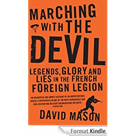 Marching with the Devil: Legends, Glory and Lies in the French Foreign Legion (English Edition)