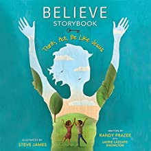 Believe Storybook: Think, Act, Be like Jesus (       UNABRIDGED) by Randy Frazee, Lazzaro Knowlton Narrated by Mark Smeby