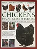 img - for The Complete Guide to Keeping Chickens, Ducks, Geese, Turkeys book / textbook / text book