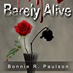 Barely Alive: Barely Alive Series, Book 1 (       UNABRIDGED) by Bonnie R. Paulson Narrated by Aaron Landon