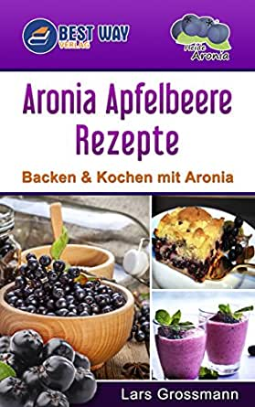 aronia apfelbeere rezepte backen kochen mit aronia. Black Bedroom Furniture Sets. Home Design Ideas