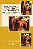 The World of the Sacraments: The Catholic Theology of the Sacraments