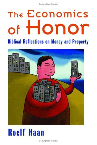 The Economics of Honor: Biblical Reflections on Money and Property, ROELF HAAN