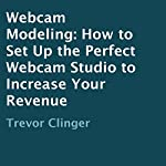 Webcam Modeling: How to Set Up the Perfect Webcam Studio to Increase Your Revenue | Trevor Clinger
