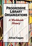 img - for Progressive Library Organizations: A Worldwide History by Alfred Kagan (2015) Paperback book / textbook / text book